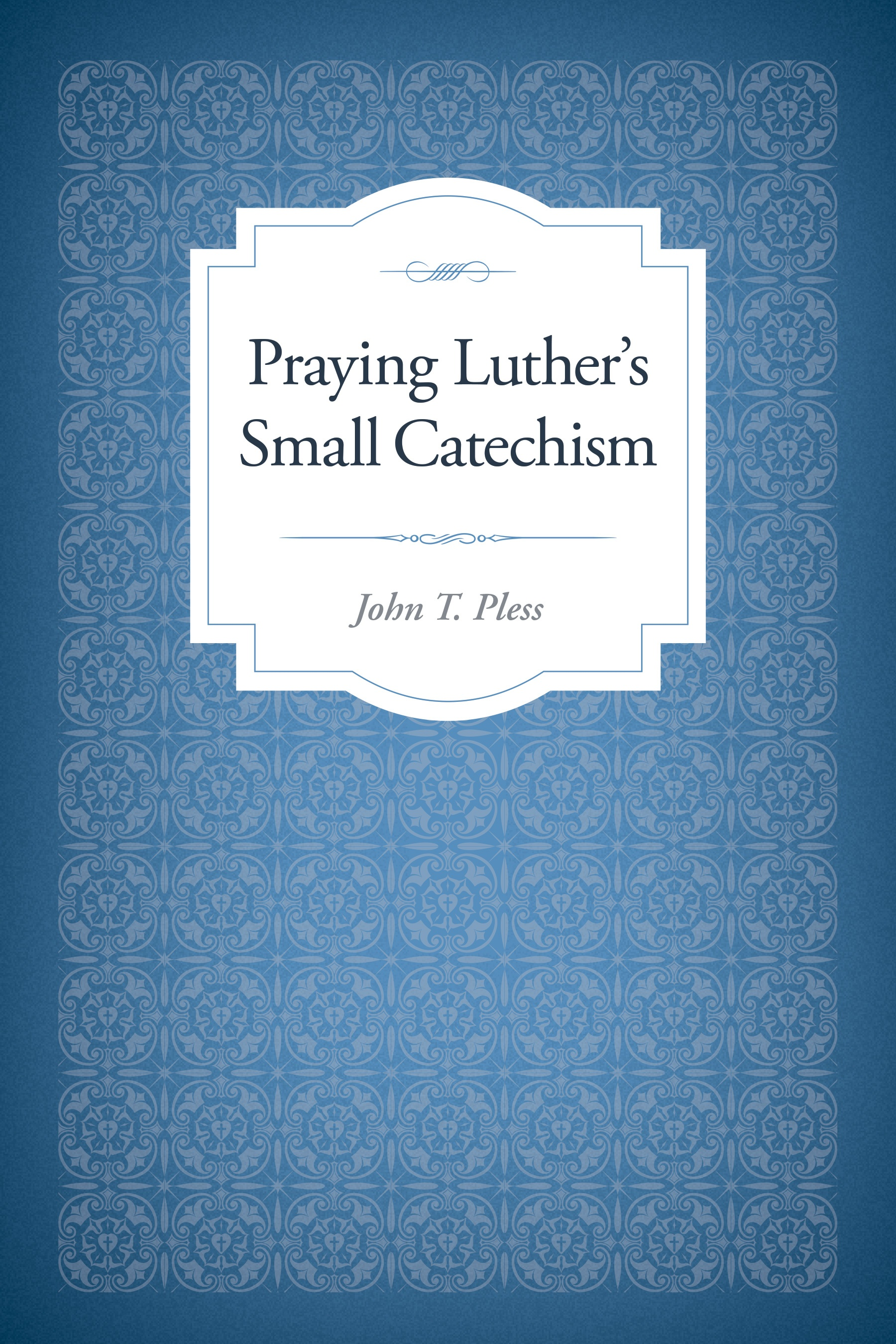 Cover for Praying Luther's Small Catechism