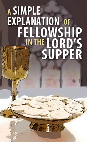 A Simple Explanation of Fellowship in the Lord's Supper